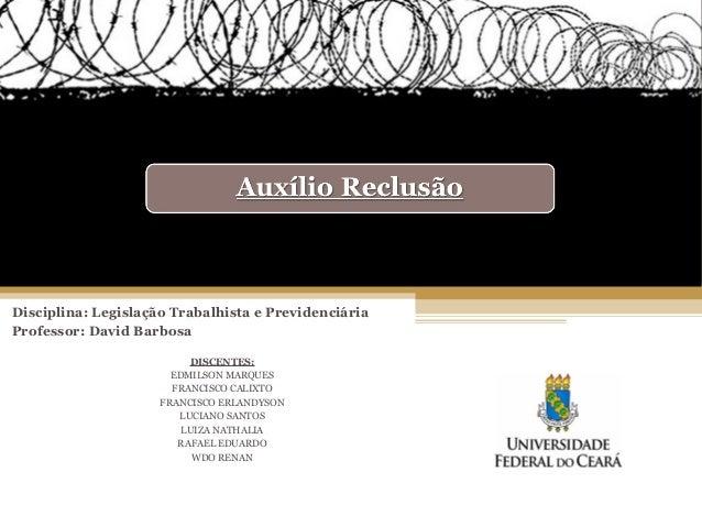Disciplina: Legislação Trabalhista e Previdenciária Professor: David Barbosa DISCENTES: EDMILSON MARQUES FRANCISCO CALIXTO...