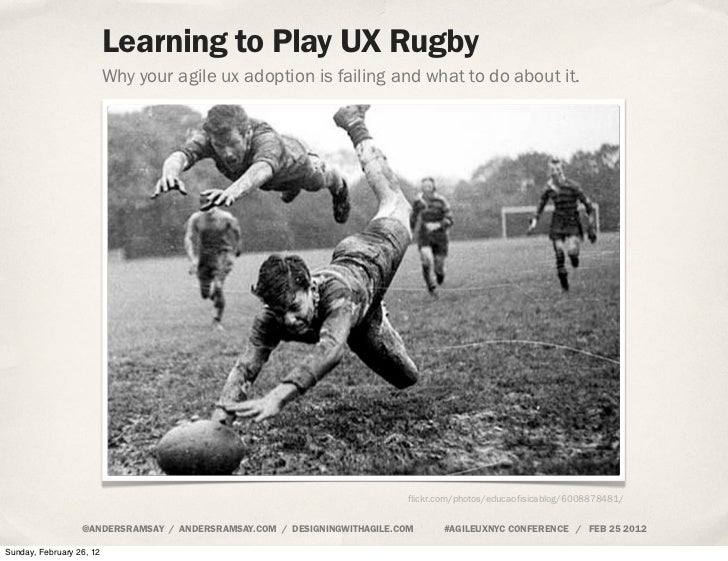 Learning to Play UX Rugby                          Why your agile ux adoption is failing and what to do about it.         ...