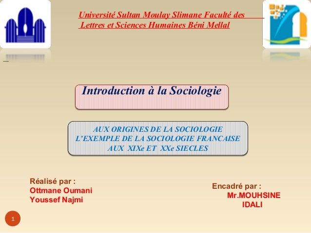 1 Université Sultan Moulay Slimane Faculté des Lettres et Sciences Humaines Béni Mellal Introduction à la Sociologie AUX O...