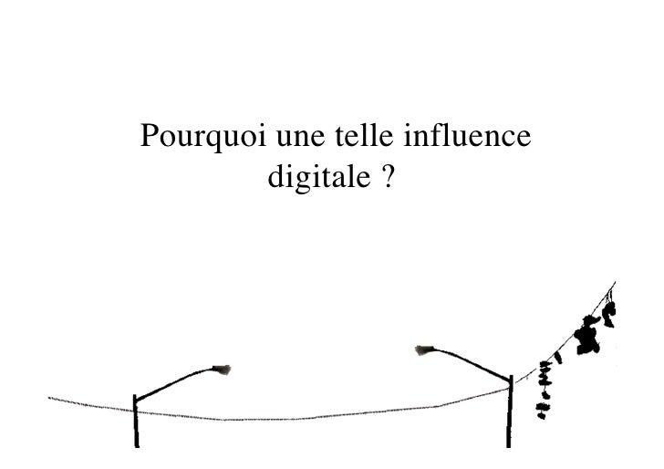 Pourquoi une telle influence         digitale ?
