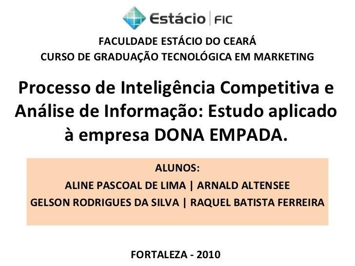 Processo de Inteligência Competitiva e Análise de Informação: Estudo aplicado à empresa DONA EMPADA. ALUNOS: ALINE PASCOAL...