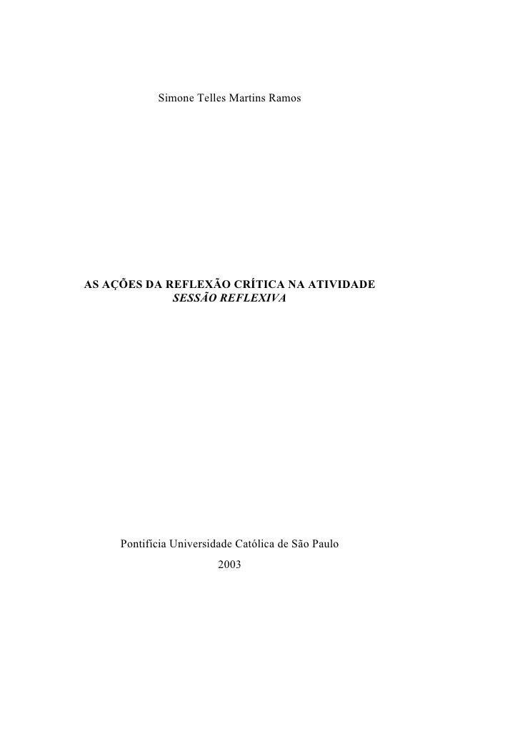 Simone Telles Martins Ramos     AS AÇÕES DA REFLEXÃO CRÍTICA NA ATIVIDADE              SESSÃO REFLEXIVA          Pontifíci...
