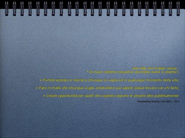 Una idea non troppo nuova…                              * Un buon sistema educativo dovrebbe avere 3 obiettivi:  + Fornire...