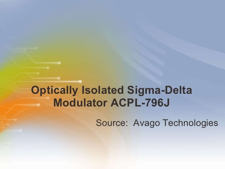 Optically Isolated Sigma-Delta Modulator ACPL-796J <ul><li>Source:  Avago Technologies  </li></ul>