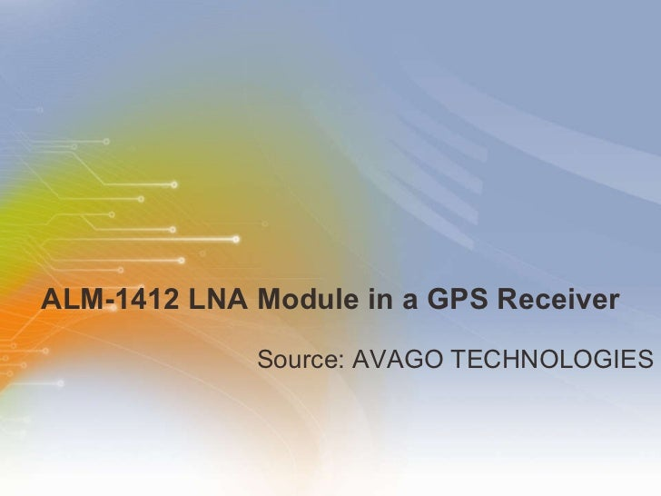 ALM-1412 LNA Module in a GPS Receiver <ul><li>Source: AVAGO TECHNOLOGIES </li></ul>