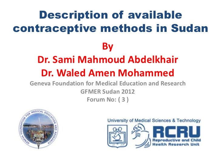 Description of availablecontraceptive methods in Sudan                 By    Dr. Sami Mahmoud Abdelkhair     Dr. Waled Ame...