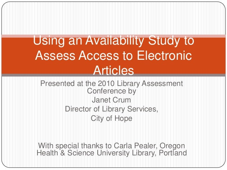 Using an Availability Study toAssess Access to Electronic          Articles Presented at the 2010 Library Assessment      ...