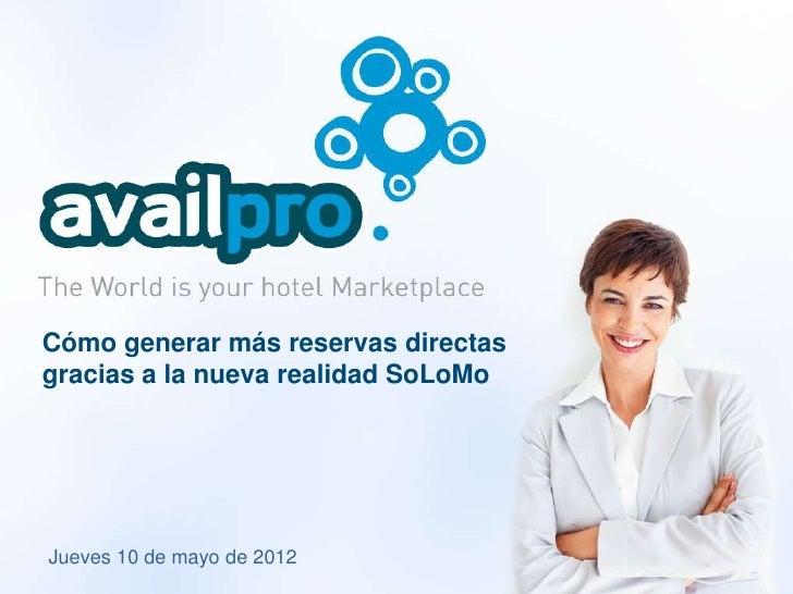 Cómo generar más reservas directasgracias a la nueva realidad SoLoMoJueves 10 de mayo de 2012