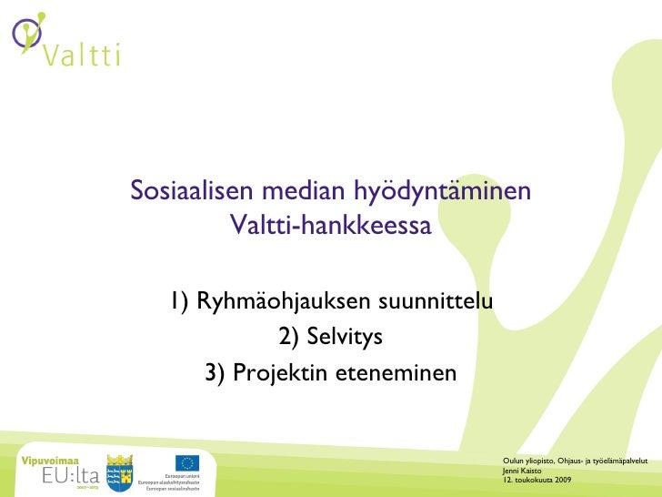 Sosiaalisen median hyödyntäminen Valtti-hankkeessa 1) Ryhmäohjauksen suunnittelu 2) Selvitys 3) Projektin eteneminen