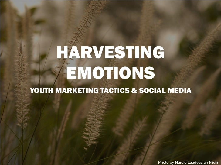 HARVESTING       EMOTIONSYOUTH MARKETING TACTICS & SOCIAL MEDIA                              Photo by Harold Laudeus on Fl...