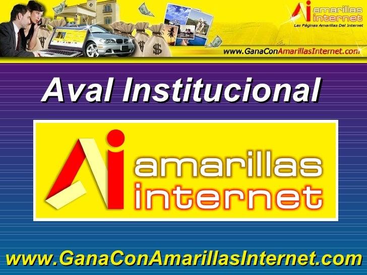 Aval Institucional www.GanaConAmarillasInternet.com