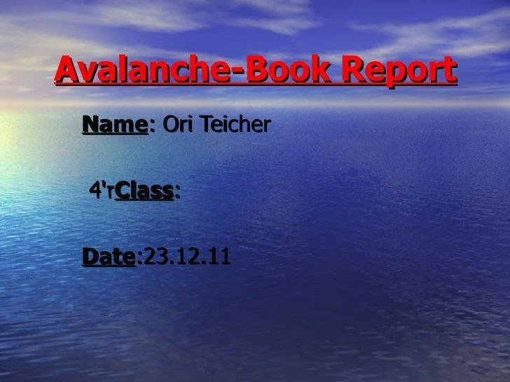 Avalanche-Book Report Name : Ori Teicher ז '4  Class : Date :23.12.11
