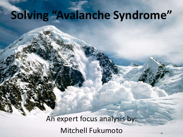 "Solving ""Avalanche Syndrome""<br />An expert focus analysis by:<br />Mitchell Fukumoto<br />"