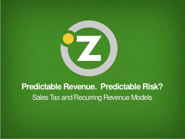 Predictable Revenue. Predictable Risk? Sales Tax & Recurring Revenue