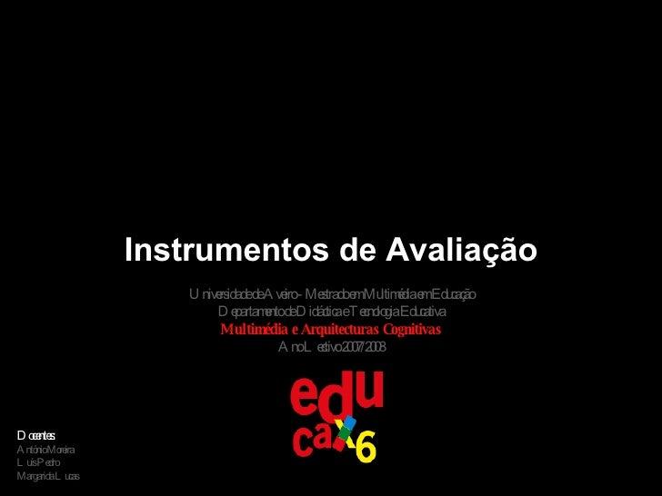 Instrumentos de Avaliação Universidade de Aveiro - Mestrado em Multimédia em Educação Departamento de Didáctica e Tecnolog...