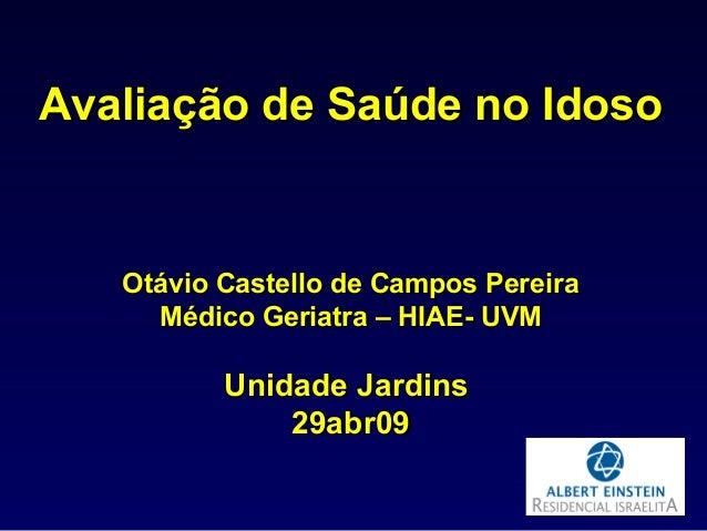Avaliação de Saúde no IdosoAvaliação de Saúde no Idoso Otávio Castello de Campos PereiraOtávio Castello de Campos Pereira ...