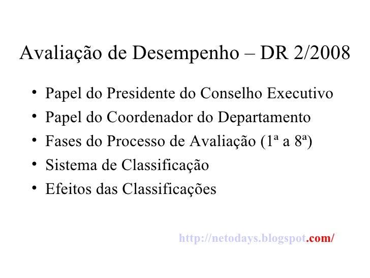 Avaliação de Desempenho – DR 2/2008 <ul><li>Papel do Presidente do Conselho Executivo </li></ul><ul><li>Papel do Coordenad...
