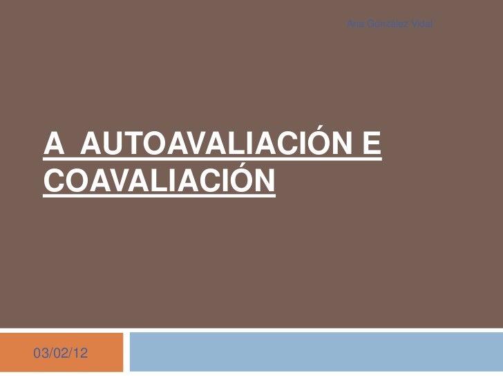 Ana González Vidal A AUTOAVALIACIÓN E COAVALIACIÓN03/02/12