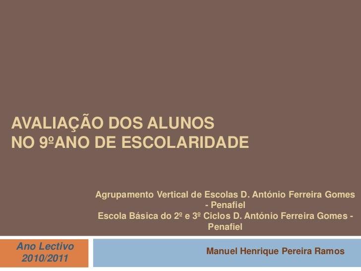 Avaliação dos Alunos no 9ºAno de Escolaridade <br />Agrupamento Vertical de Escolas D. António Ferreira Gomes - Penafiel<b...