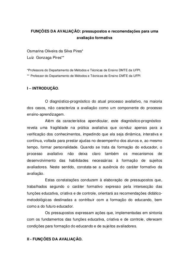 FUNÇÕES DA AVALIAÇÃO: pressupostos e recomendações para uma avaliação formativa Osmarina Oliveira da Silva Pires* Luiz Gon...