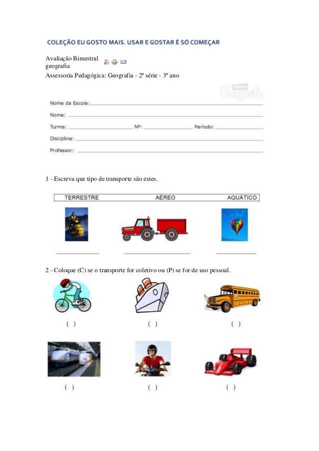Avaliação BimestralgeografiaAssessoria Pedagógica: Geografia - 2ª série - 3º ano1 - Escreva que tipo de transporte são est...