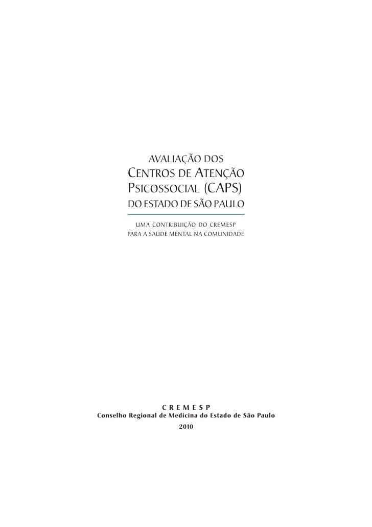 AVALIAÇÃO DOS        CENTROS DE ATENÇÃO        PSICOSSOCIAL (CAPS)        DO ESTADO DE SÃO PAULO           UMA CONTRIBUIÇÃ...