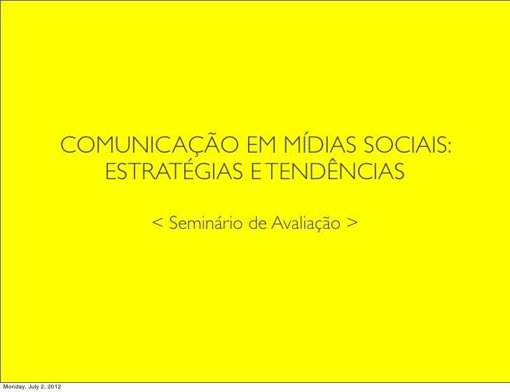 COMUNICAÇÃO EM MÍDIAS SOCIAIS:                     ESTRATÉGIAS E TENDÊNCIAS                         < Seminário de Avaliaç...