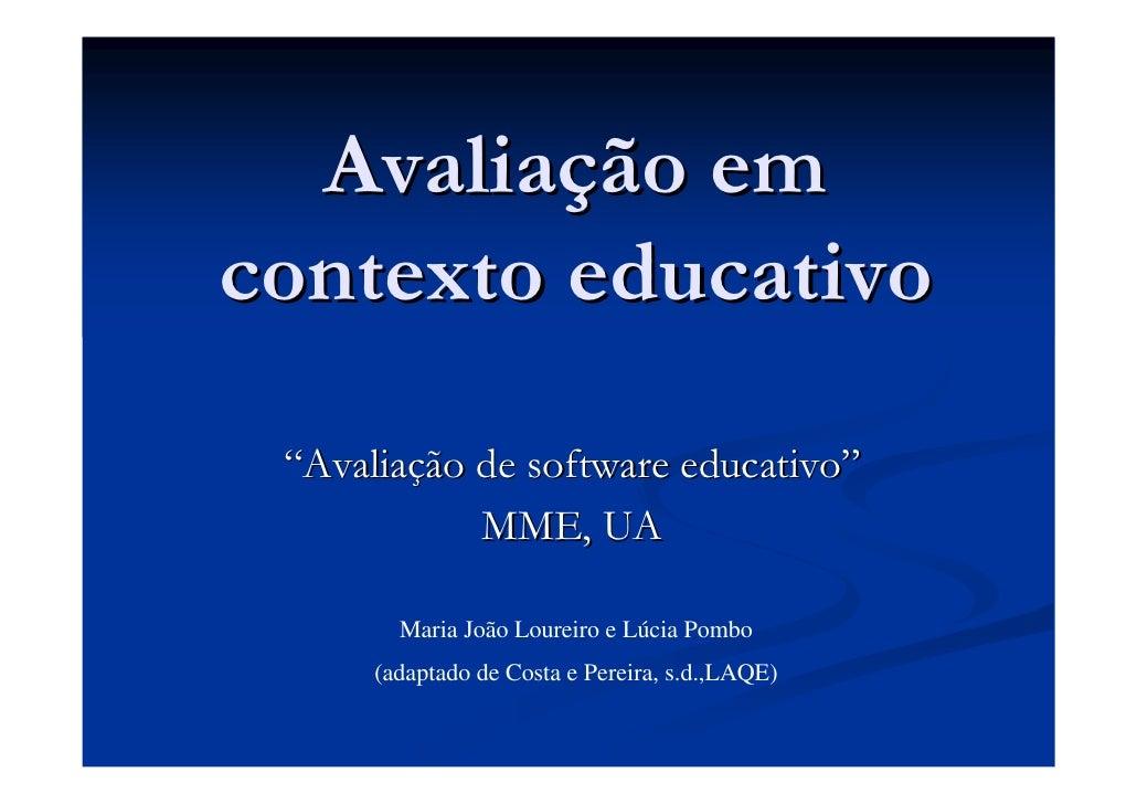 """Avaliação emcontexto educativo """"Avaliação de software educativo""""            MME, UA        Maria João Loureiro e Lúcia Pom..."""