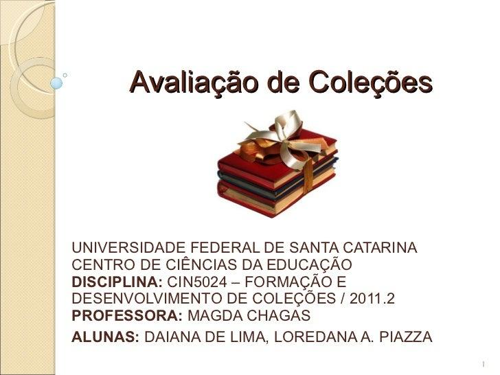Avaliação de Coleções UNIVERSIDADE FEDERAL DE SANTA CATARINA CENTRO DE CIÊNCIAS DA EDUCAÇÃO DISCIPLINA:  CIN5024 – FORMAÇÃ...