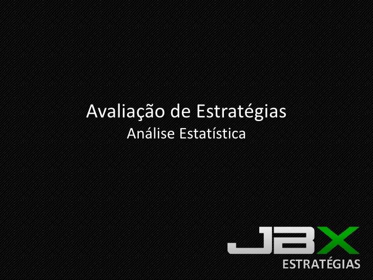 Avaliação de Estratégias<br />AnáliseEstatística<br />