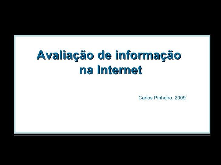 Avaliação de informação  na Internet Carlos Pinheiro, 2009