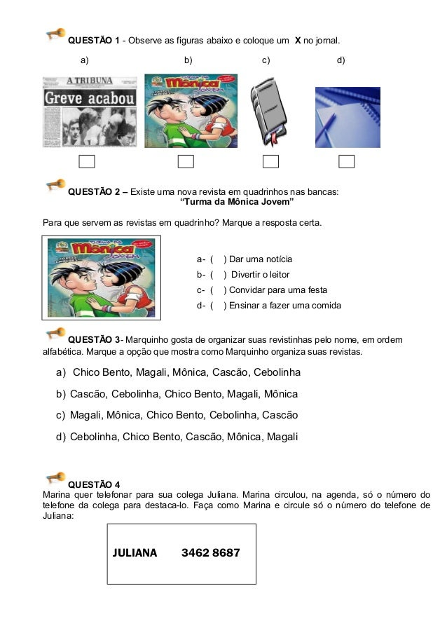 QUESTÃO 1 - Observe as figuras abaixo e coloque um X no jornal. a) b) c) d) QUESTÃO 2 – Existe uma nova revista em quadrin...