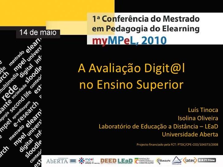 A AvaliaçãoDigit@lno Ensino Superior<br />Luís Tinoca<br />Isolina Oliveira<br />Laboratório de Educação a Distância – LEa...