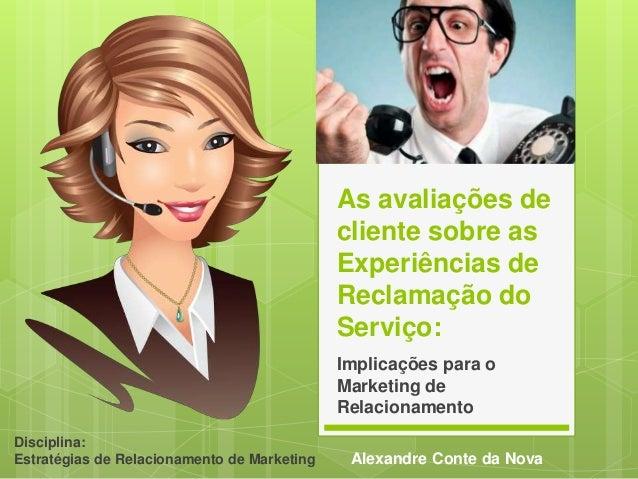 As avaliações de  cliente sobre as  Experiências de  Reclamação do  Serviço:  Implicações para o  Marketing de  Relacionam...