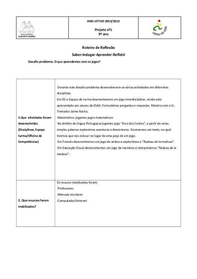 ANO LETIVO 2013/2013  Projeto nº1 9º ano  Roteiro de Reflexão Saber-Indagar-Aprender-Refletir Desafio problema: O que apre...