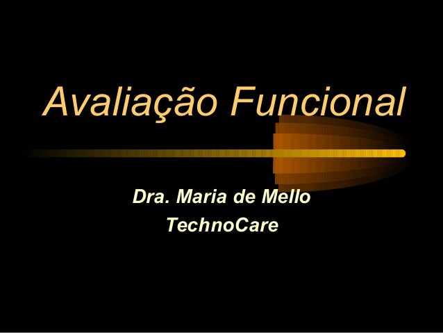 Avaliação Funcional    Dra. Maria de Mello       TechnoCare