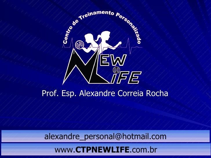 Prof. Esp. Alexandre Correia Rocha [email_address] www. CTPNEWLIFE .com.br