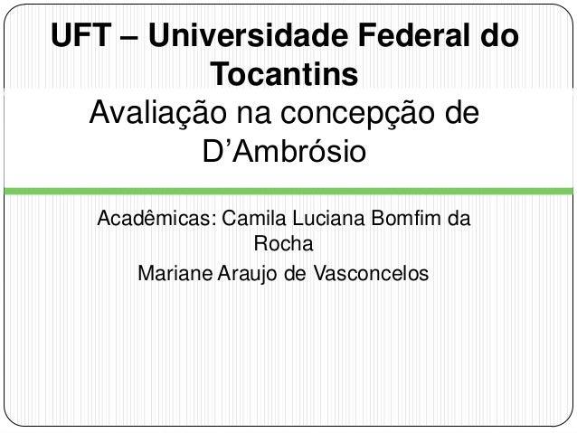 Acadêmicas: Camila Luciana Bomfim da Rocha Mariane Araujo de Vasconcelos UFT – Universidade Federal do Tocantins Avaliação...
