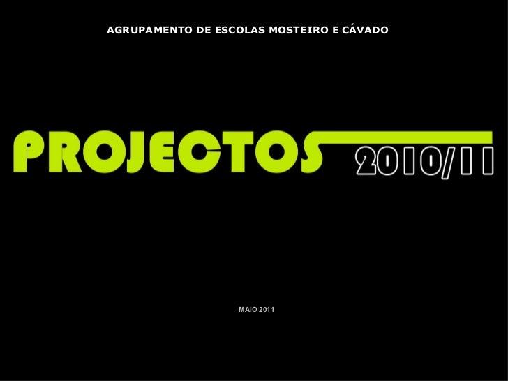AGRUPAMENTO DE ESCOLAS MOSTEIRO E CÁVADO COORDENADORA:  CARLA GASPAR MAIO 2011