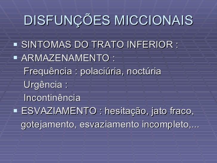 DISFUNÇÕES MICCIONAIS <ul><li>SINTOMAS DO TRATO INFERIOR : </li></ul><ul><li>ARMAZENAMENTO : </li></ul><ul><li>Frequência ...
