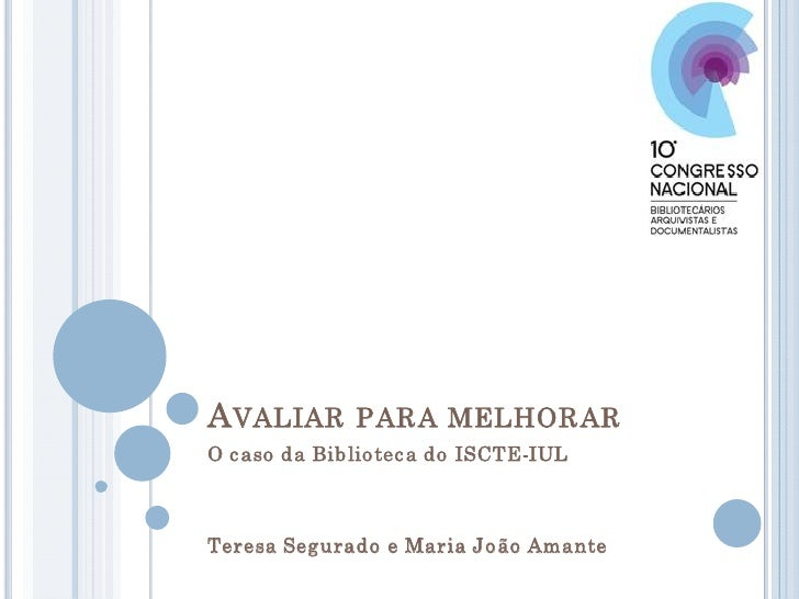 A VALIAR PARA MELHORAR O c aso da Biblio tec a do ISCTE                            ISCTEIUL    Teresa Segurado e Maria Jo...