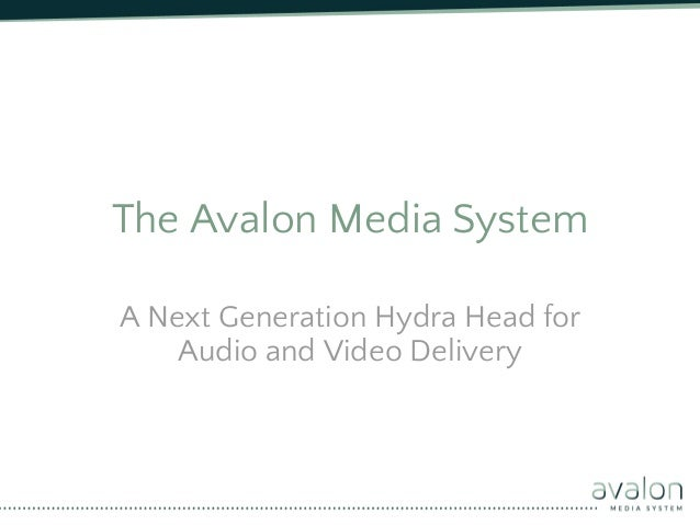 The Avalon Media SystemA Next Generation Hydra Head for    Audio and Video Delivery