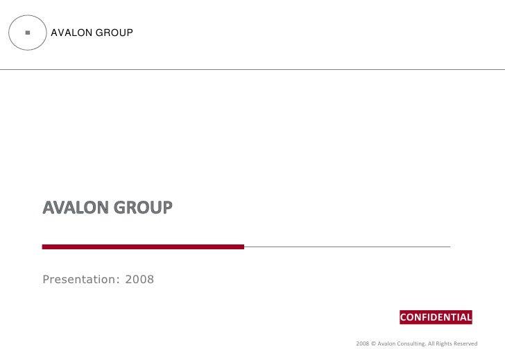 AVALON GROUP     Presentation: 2008                                        CONFIDENTIAL                       2008 © Avalo...