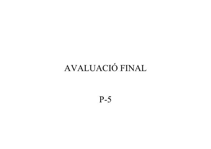 AVALUACIÓ FINAL         P-5
