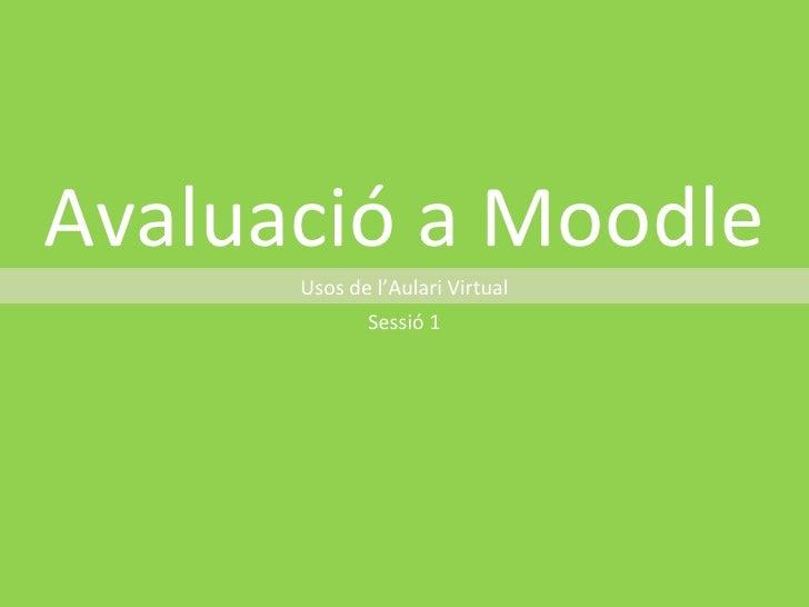 Avaluació a Moodle       Usos de l'Aulari Virtual              Sessió 1