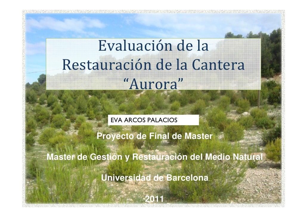 """Evaluación de la   Restauración de la Cantera           """"Aurora""""              EVA ARCOS PALACIOS           Proyecto de Fin..."""