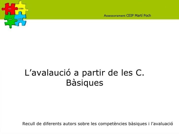 L'avalaució a partir de les C. Bàsiques Recull de diferents autors sobre les competències bàsiques i l'avaluació Assessora...