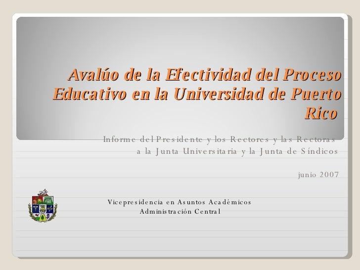 Avalúo de la Efectividad del Proceso Educativo en la Universidad de Puerto Rico   Informe del Presidente y los Rectores y ...