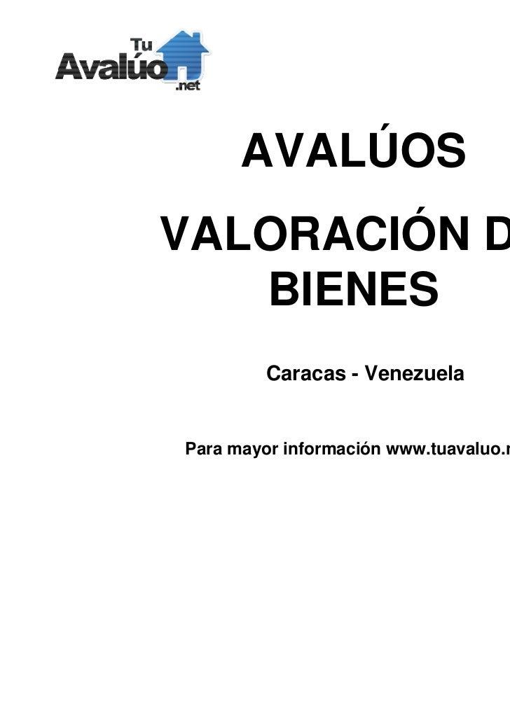 AVALÚOSVALORACIÓN DE   BIENES         Caracas - VenezuelaPara mayor información www.tuavaluo.net
