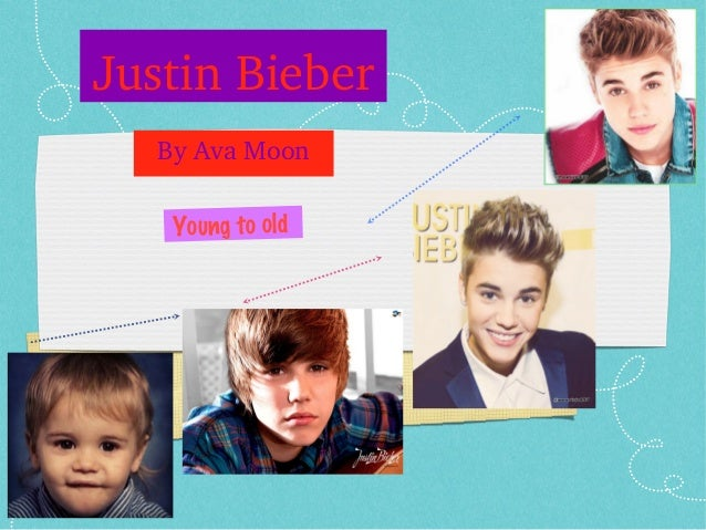 Young to oldJustin BieberBy Ava Moon